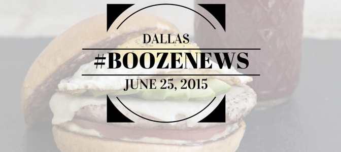 Dallas #BoozeNews: June 25, 2015
