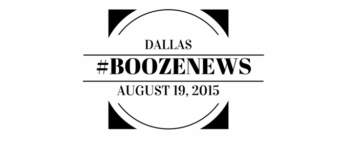 Dallas #BoozeNews: August 19