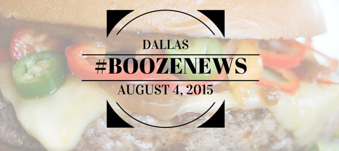 Dallas #BoozeNews: August 4, 2015